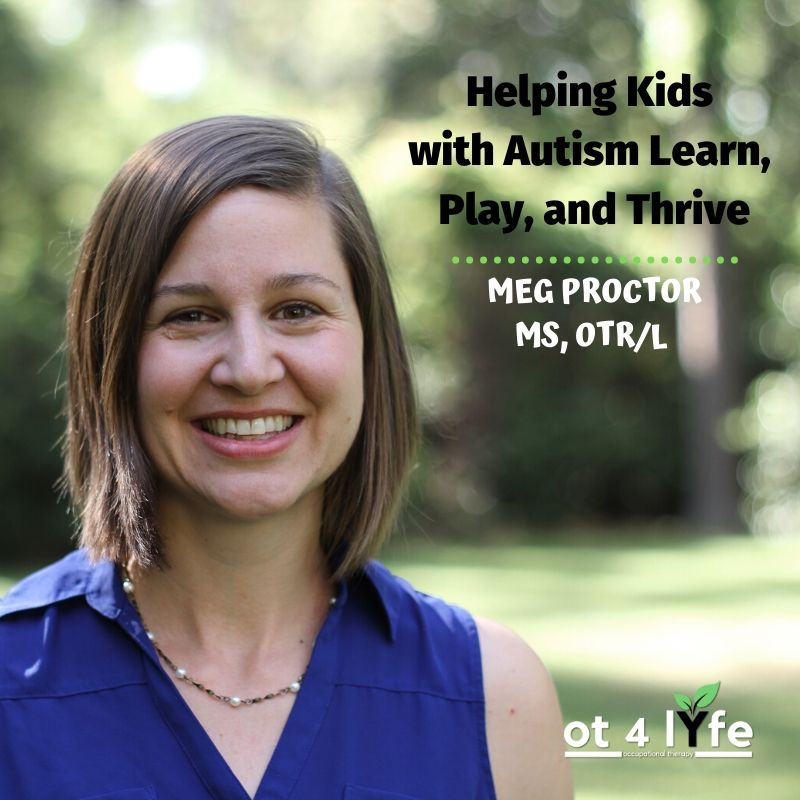 Helping Kids with Autism Learn, Play and Thrive with Meg Proctor